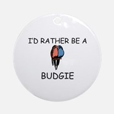 I'd Rather Be A Budgie Ornament (Round)