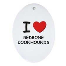 I love REDBONE COONHOUNDS Oval Ornament