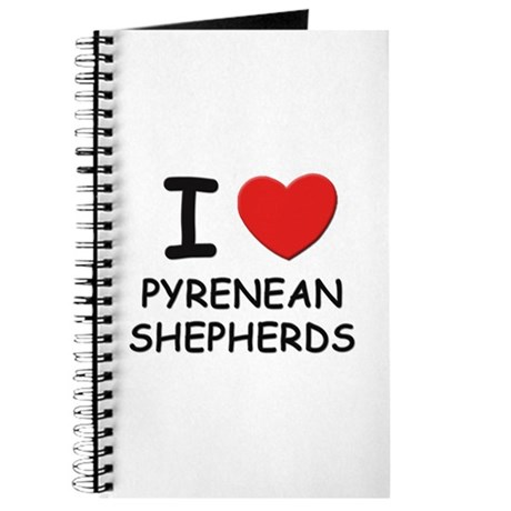I love PYRENEAN SHEPHERDS Journal
