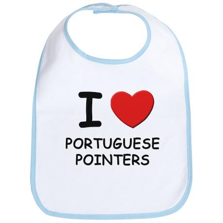 I love PORTUGUESE POINTERS Bib