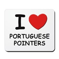 I love PORTUGUESE POINTERS Mousepad