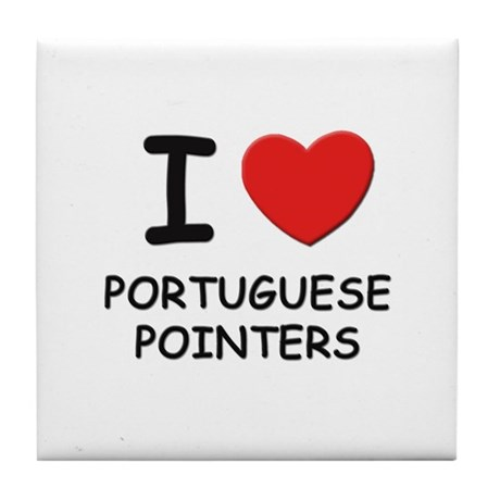 I love PORTUGUESE POINTERS Tile Coaster