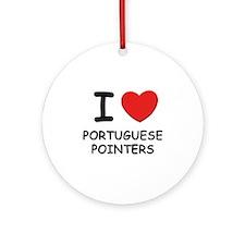 I love PORTUGUESE POINTERS Ornament (Round)