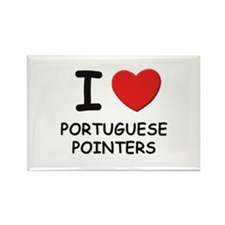 I love PORTUGUESE POINTERS Rectangle Magnet
