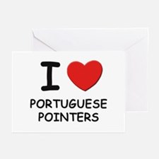 I love PORTUGUESE POINTERS Greeting Cards (Pk of 1