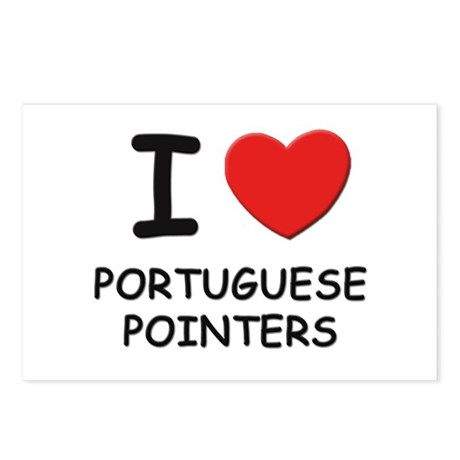 I love PORTUGUESE POINTERS Postcards (Package of 8
