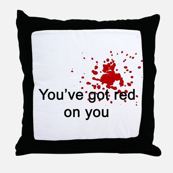 You've Got Red On You Throw Pillow