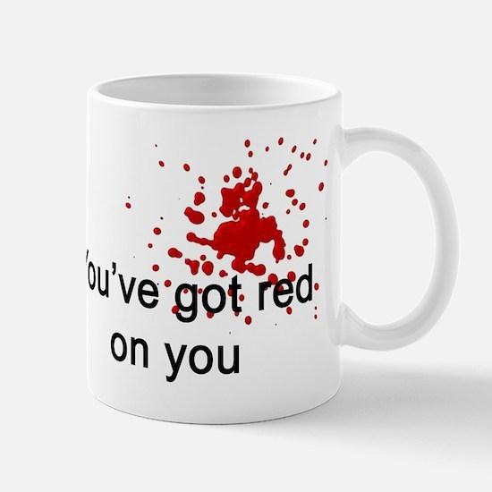 You've Got Red On You Mug