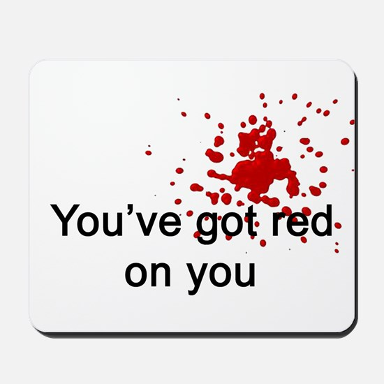 You've Got Red On You Mousepad