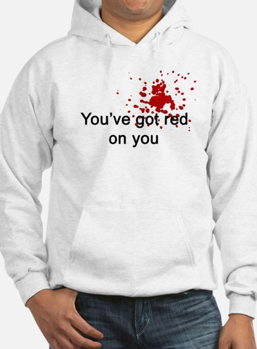 You've Got Red On You Jumper Hoody