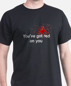 You've Got Red On You T-Shirt