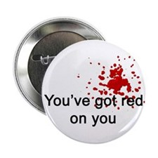 """You've Got Red On You 2.25"""" Button"""