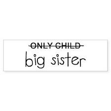 Only Big Sister Bumper Sticker