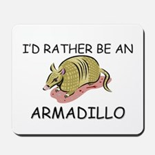 I'd Rather Be An Armadillo Mousepad