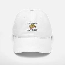 I'd Rather Be An Armadillo Baseball Baseball Cap