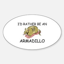 I'd Rather Be An Armadillo Oval Decal