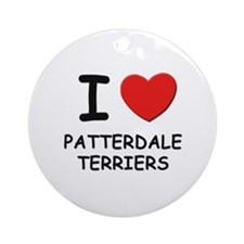 I love PATTERDALE TERRIERS Ornament (Round)