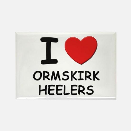 I love ORMSKIRK HEELERS Rectangle Magnet (10 pack)
