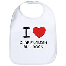 I love OLDE ENGLISH BULLDOGS Bib