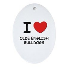 I love OLDE ENGLISH BULLDOGS Oval Ornament