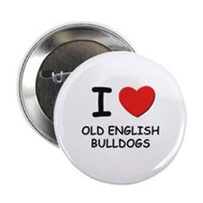"I love OLD ENGLISH BULLDOGS 2.25"" Button (10 pack)"