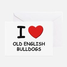 I love OLD ENGLISH BULLDOGS Greeting Cards (Pk of