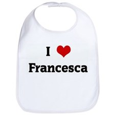 I Love Francesca Bib