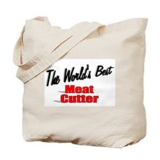 """The World's Best Meat Cutter"" Tote Bag"
