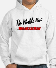 """""""The World's Best Meatcutter"""" Hoodie"""