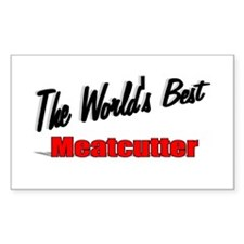 """""""The World's Best Meatcutter"""" Rectangle Decal"""