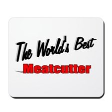 """The World's Best Meatcutter"" Mousepad"