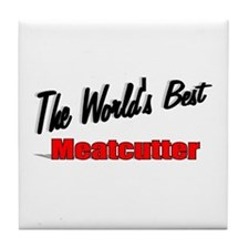 """""""The World's Best Meatcutter"""" Tile Coaster"""