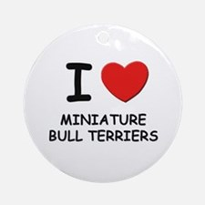 I love MINIATURE BULL TERRIERS Ornament (Round)