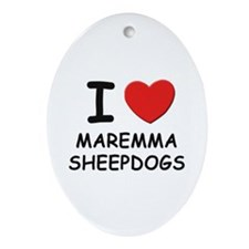 I love MAREMMA SHEEPDOGS Oval Ornament
