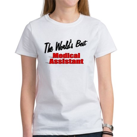 """The World's Best Medical Assistant"" Women's T-Shi"