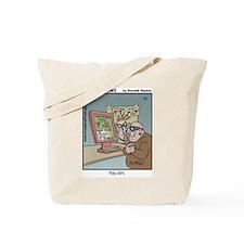 #72 Pay dirt Tote Bag