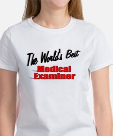 """The World's Best Medical Examiner"" Women's T-Shir"