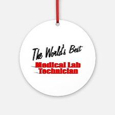""" The World's Best Medical Lab Technician"" Ornamen"