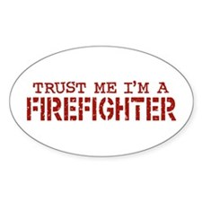 Trust Me I'm A Firefighter Oval Decal