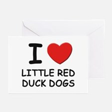 I love LITTLE RED DUCK DOGS Greeting Cards (Pk of