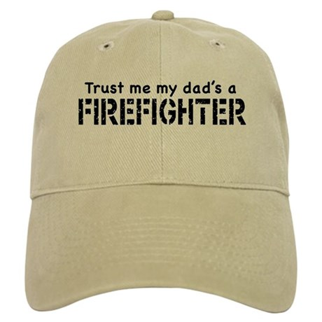 Trust Me My Dad's A Firefighter Cap
