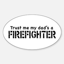 Trust Me My Dad's A Firefighter Oval Decal