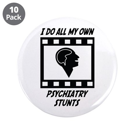 "Psychiatry Stunts 3.5"" Button (10 pack)"