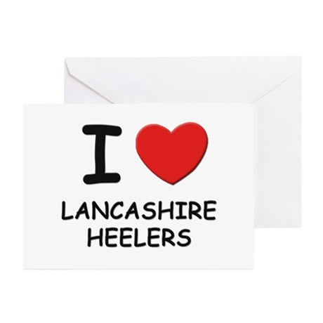 I love LANCASHIRE HEELERS Greeting Cards (Pk of 10