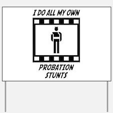 Probation Stunts Yard Sign