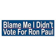 Funny Political Ron Paul - Blame Me I Didn't