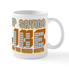 Stop Saying Like Small Mugs