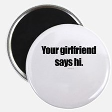 """Your girlfriend says hi ~ 2.25"""" Magnet (100 pack)"""