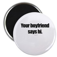 "Your boyfriend says hi ~ 2.25"" Magnet (10 pack)"