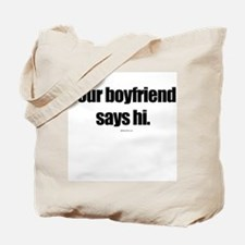 Your boyfriend says hi ~  Tote Bag